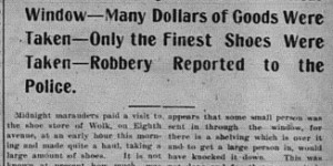 5/29/1902:  A serious robbery befell Wolk's shoe store