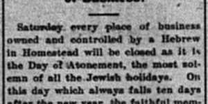 10/9/1902:  With Yom Kippur starting on Saturday, the paper explained why their stores would be closed on payday.