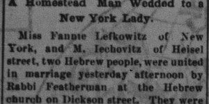Wedding of Miss Fannie Lefkowitz of New York and M. Iechovitz of Heisel street.  (Editor:  I have no idea who either is.)