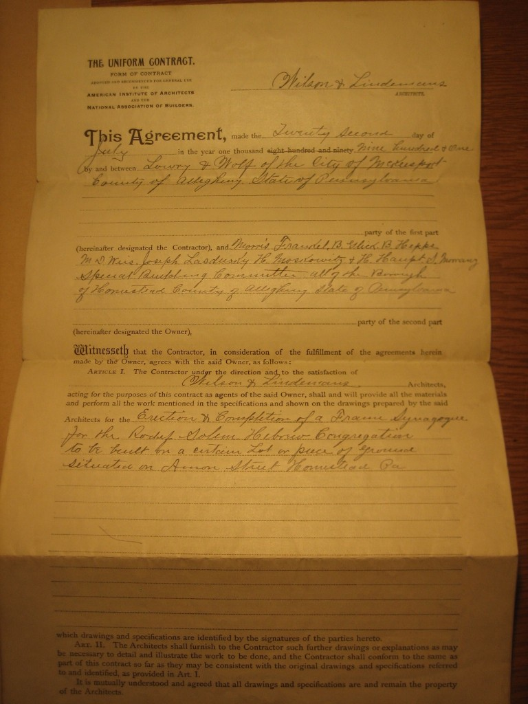 This Agreement, made the Twenty second day of July in the year one thousand nine hundred + one by and between Lowry + Wolf of the City of McKeesport...and Morris Frankel, B. Glick, B. Hepps, M. D. Weis, Joseph Lasdusky, H. Moskowitz + H. Haupt, S. Moranz Special Building Committee... The Contractor under the direction and to the satisfaction of Wilson + Lindemans Architects...for the Erection + Completion of a Fram Synagogue for the Rodef Solem (sic) Hebrew Congregation to be built on a certain Lot or piece of Ground sitauted on Amon (sic) Street Homestead Pa